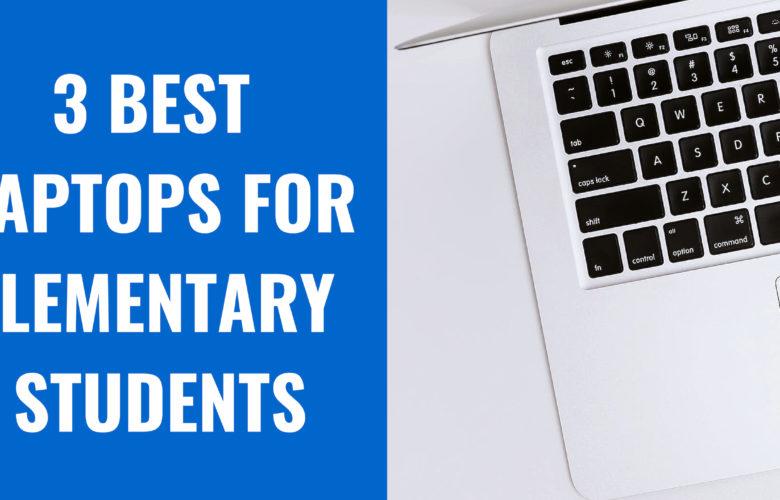 BEST LAPTOPS FOR ELEMENTRY STUDENTS