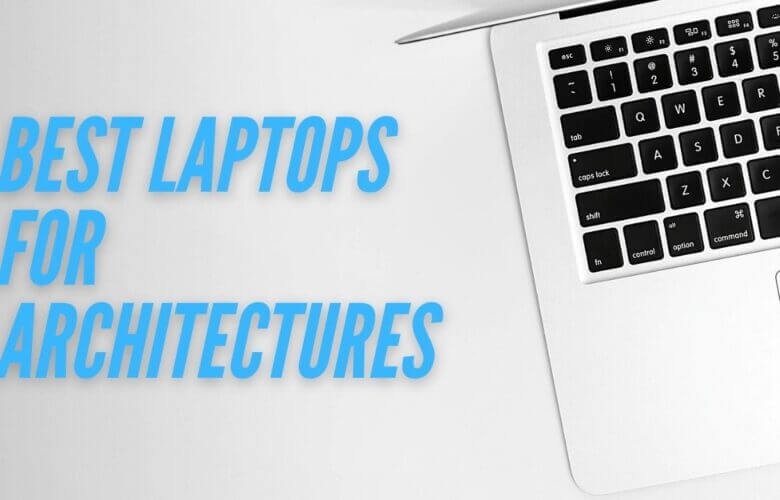 BEST LAPTOPS FOR ARCHITECTURES